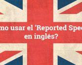 Reported Speech: explicación, ejemplos y todo lo que necesitas saber