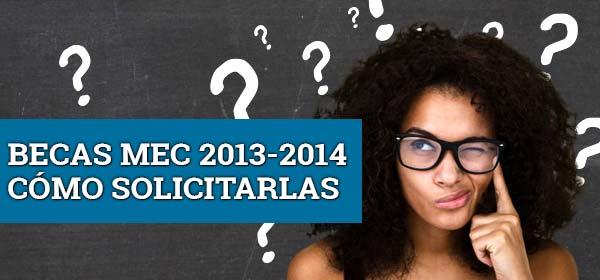 Becas MEC 2013-2014. Cómo solicitarlas