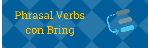 Otros tantos Phrasal Verbs del inglés con Bring