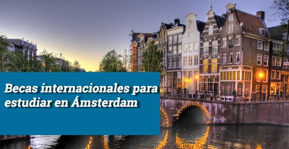 Nuevas becas internacionales para estudiar en Ámsterdam