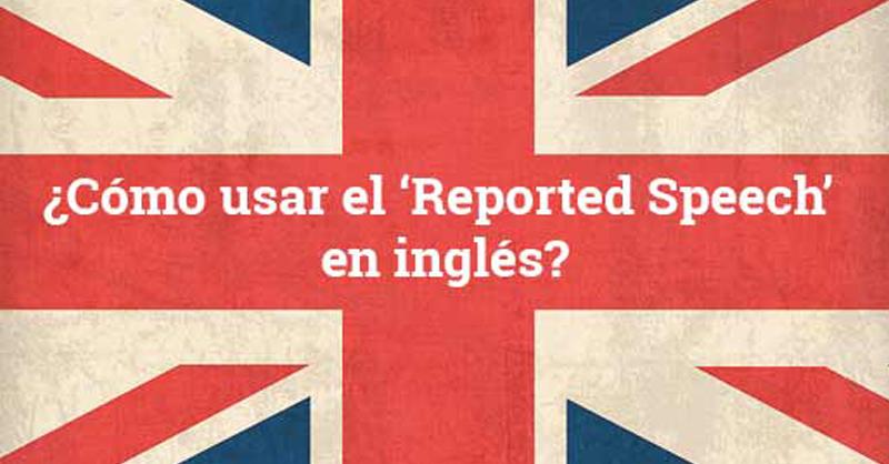 Reported Speech Explicacion Ejemplos Y Ejercicios