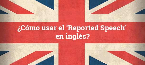 Reported Speech Explicación Ejemplos Y Ejercicios