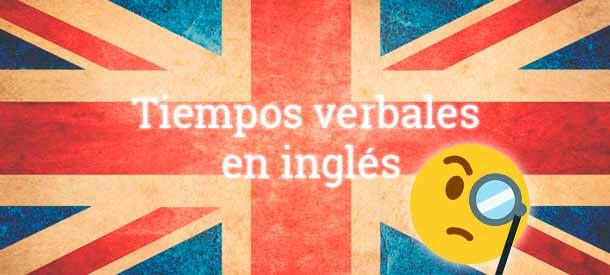 Tiempos Verbales En Inglés Usos Estructuras Y Ejercicios